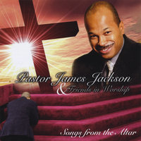 Songs From The Altar — Pastor James Jackson