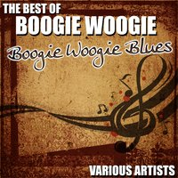 The Best Of Boogie Woogie - Boogie Woogie Blues — сборник