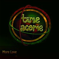 More Love — Time Acome