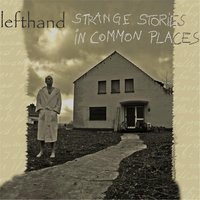 Strange Stories in Common Places — Lefthand