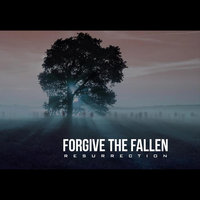 Resurrection — Forgive the Fallen