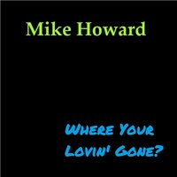 Where Your Lovin' Gone? — Mike Howard