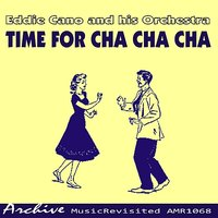 Time for Cha Cha Cha — Eddie Cano & His Orchestra