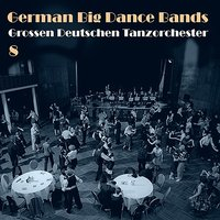 German Big Dance Bands, Vol. 8 — сборник