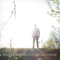 Songs Like These — Wesley Wilson
