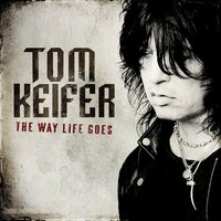 The Way Life Goes — Tom Keifer