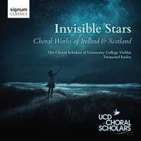 Invisible Stars: Choral Works of Ireland & Scotland — Michael McGlynn, Bill Whelan, Brendan Graham, Rolf Løvland, Michael Rooney, UCD Choral Scholars, Desmond Earley