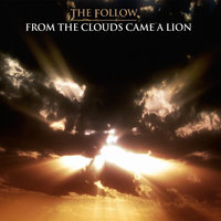 From the Clouds Came A Lion — The Follow