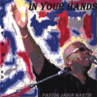 In Your Hands — Pastor Jason Martin