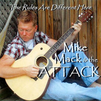 The Rules Are Different Here — Mike Mack & The Attack