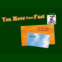 You Move Too Fast — Noony