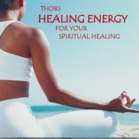 Healing Energy: Music for Meditation — Thors