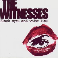 Black Eyes And White Lies — The Witnesses