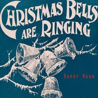 Christmas Bells Are Ringing — Barry Mann