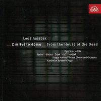 From the House of the Death. Opera in 3 Acts — Леош Яначек, Antonin Votava, Beno Blachut, Helena Tattermuschová, Prague National Theatre Orchestra, Václav Bednář, Bohumil Gregor