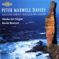 20th Century Music for Organ — Jonathan Harvey, Malcolm Williamson, Kevin Bowyer, Peter Maxwell-Davies