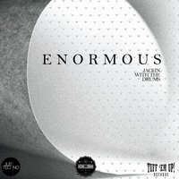Enormous — Jackin With the Drums
