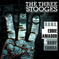 The Three Stooges — D.O.N.S., Eddie Amador, Dany Cohiba