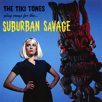 Play Songs For The... Surburban Savage — The Tiki Tones