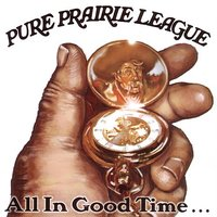 All In Good Time... — Pure Prairie League