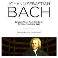 Bach: Dances & Pieces from Note Books for Anna Magdalena Bach — Иоганн Себастьян Бах, Eberhard Kraus