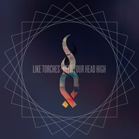 Keep Your Head High — Like Torches