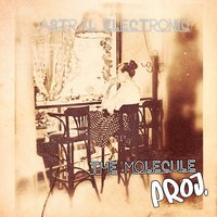 The Molecule Proj. — Astral Electronic