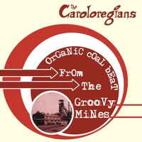Organic Coal Beat From The Groovy Mines — The Caroloregians