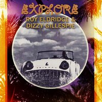 Explore — Roy Eldridge, Dizzy Gillespie