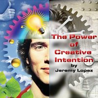 The Power of Creative Intention — Jeremy Lopez