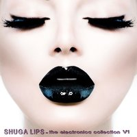 Shuga Lips: The Electronica Collection, Vol. 1 — сборник