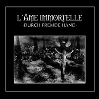 Durch fremde Hand — L'âme Immortelle