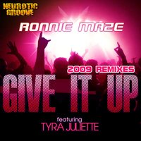 Give It up, Pt. 3 — Ronnie Maze, Tyra Juliette