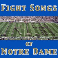 Fight Songs of Notre Dame — University of Notre Dame Band of the Fighting Irish
