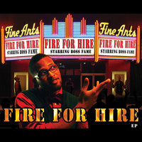Fire For Hire - EP — Boss Fame