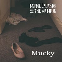 Mucky — Bridie Jackson and the Arbour