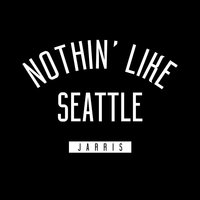 Nothin' like Seattle — Jarris