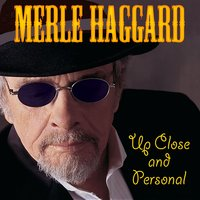 Up Close and Personal — Merle Haggard