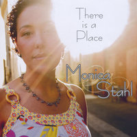 There Is a Place — Monica Stahl
