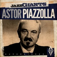 Jazz Giants — Астор Пьяццолла, PIAZZOLLA, ASTOR PANTALEON