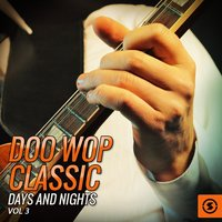 Doo Wop Classic Days and Nights, Vol. 3 — сборник