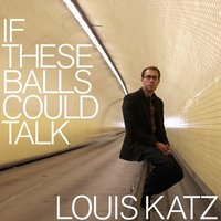 If These Balls Could Talk — Louis Katz