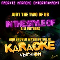 Just the Two of Us (In the Style of Bill Withers and Grover Washington Jr.) - Single — Ameritz Karaoke Entertainment