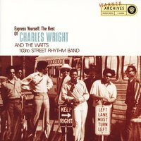 Express Yourself: The Best Of Charles Wright And The Watts 103rd Street Rhythm Band — Charles Wright & The Watts 103rd. Street Rhythm Band, Charles Wright, The Watts 103rd. Street Rhythm Band