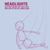 Keep Your Friends And Loves Close. Keep The City You Call Home Closer. — Headlights