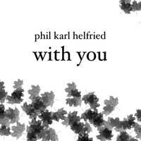 With You — Phil Karl Helfried