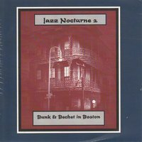 Jazz Nocturne 2 - Bunk & Bechet in Boston — Sidney Bechet, Ray Parker, Bunk Johnson, Pops Foster, George Thompson, Bunk Johnson & Sidney Bechet