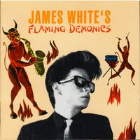 James White's Flaming Demonics — James White