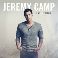 I Will Follow — Jeremy Camp