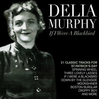 "Delia Murphy ""If I Were a Blackbird"" - 17 Classic Tracks for St Patrick's Day — Delia Murphy"